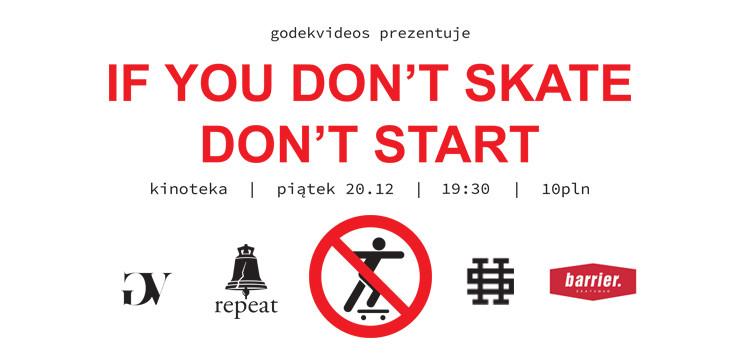 """IF YOU DON'T  SKATE, DON'T START"" – PREMIERA!"